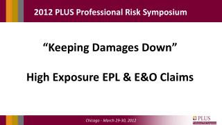 """Keeping Damages Down"" High Exposure EPL & E&O Claims"