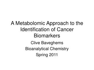 A Metabolomic Approach to the Identification of Cancer Biomarkers