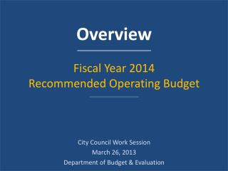 Overview Fiscal Year 2014 Recommended Operating Budget