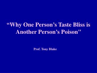 """Why One Person's Taste Bliss is Another Person's Poison"""