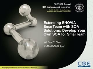 Extending ENOVIA SmarTeam with SOA Solutions: Develop Your Own SOA for SmarTeam