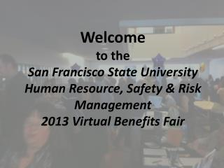 SFSU 2013 Virtual Benefit Fair Features …