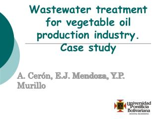 Wastewater treatment for vegetable oil production industry. Case study
