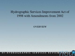 Hydrographic Services Improvement Act of 1998 with Amendments from 2002 OVERVIEW