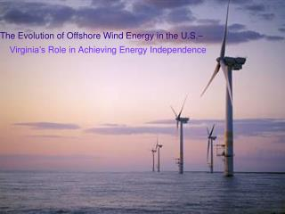 The Evolution of Offshore Wind Energy in the U . S .⎯