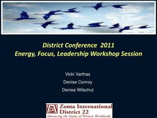 District Conference  2011 Energy, Focus, Leadership Workshop Session