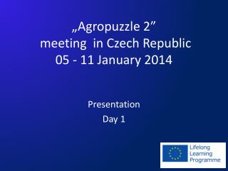 """Agropuzzle 2""  meeting  in Czech Republic  05 - 11 January 2014"