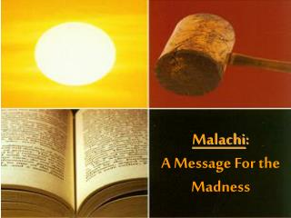 Malachi : A Message For the Madness