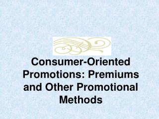 Consumer-Oriented Promotions: Premiums and Other Promotional Methods