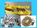 Refer ncia Pronominal