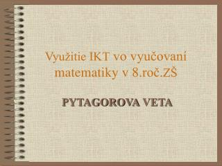 Využitie IKT  vo vyučovaní matematiky v 8.roč. ZŠ