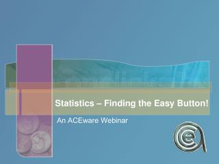 Statistics – Finding the Easy Button!