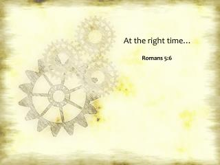 At the right time…