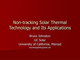 Non-tracking Solar Thermal Technology and Its Applications
