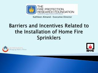 Barriers and Incentives Related to the Installation of Home Fire Sprinklers