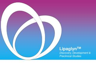 Lipaglyn TM Discovery, Development & Preclinical Studies