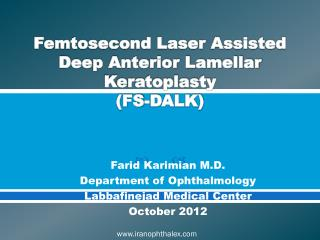 Femtosecond Laser Assisted Deep Anterior Lamellar  Keratoplasty (FS-DALK)