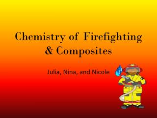 Chemistry of Firefighting & Composites