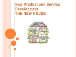 New Product and Service Development THE NEW HOUSE