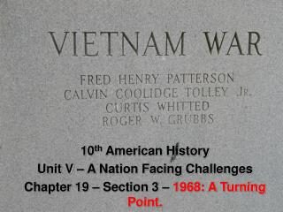 10 th  American History Unit V – A Nation Facing Challenges Chapter 19 – Section 3 –  1968: A Turning Point.