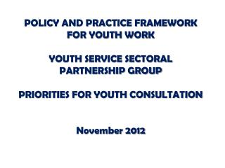POLICY AND PRACTICE FRAMEWORK  FOR YOUTH WORK YOUTH SERVICE SECTORAL  PARTNERSHIP GROUP