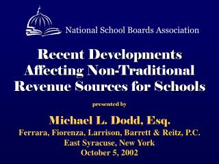 Recent Developments   Affecting Non-Traditional Revenue Sources for Schools  presented by Michael L. Dodd, Esq.