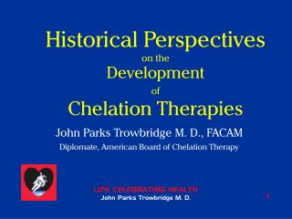 Historical Perspectives on the Development of Chelation Therapies
