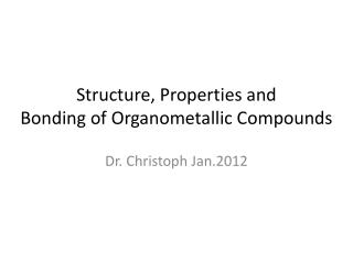 Structure, Properties and  Bonding of  Organometallic  Compounds