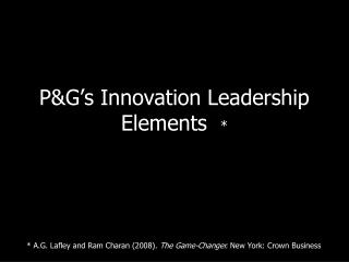 P&G's Innovation Leadership Elements   *