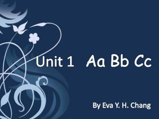 Unit 1 Aa Bb Cc