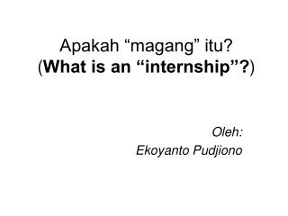 "Apakah ""magang"" itu? ( What is an ""internship""? )"