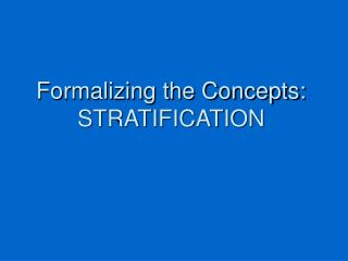 Formalizing the Concepts: STRATIFICATION