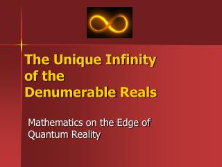 The Unique Infinity of the  Denumerable  Reals