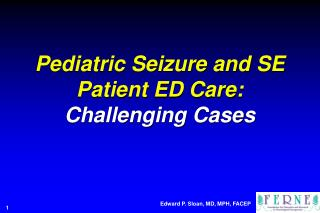 Pediatric Seizure and SE Patient ED Care: Challenging Cases