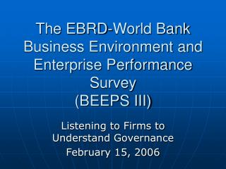 The EBRD-World Bank Business Environment and Enterprise Performance Survey  (BEEPS III)