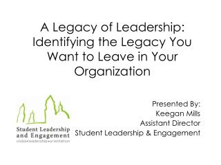 A Legacy of Leadership: Identifying the Legacy You Want to Leave in Your Organization