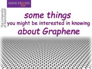 some things  you might be interested in knowing about Graphene