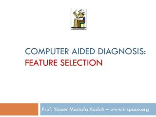 Computer Aided Diagnosis:  Feature Selection