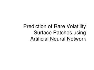 Prediction of Rare Volatility Surface Patches using Artificial Neural Network