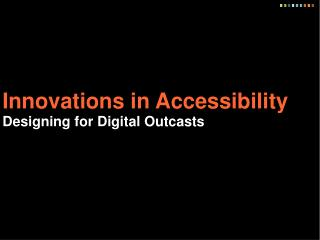 Innovations in Accessibility Designing for Digital Outcasts