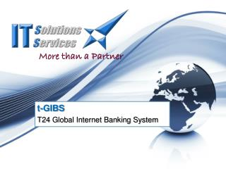 t -GIBS T24  Global Internet Banking System