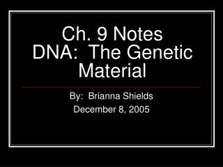 Ch. 9 Notes DNA:  The Genetic Material