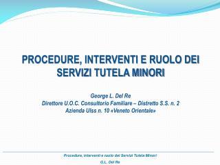 PROCEDURE, INTERVENTI E RUOLO DEI  SERVIZI TUTELA MINORI George L. Del Re