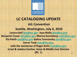 LC CATALOGING UPDATE  AJL CONVENTION / July 6, 2010