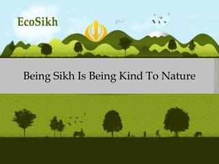 Being Sikh Is Being Kind To Nature