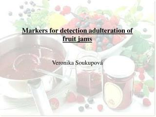 Markers for detection adulteration of fruit jams Veronika Soukupová