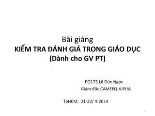 Bài giảng KIỂM TRA ĐÁNH GIÁ TRONG GIÁO DỤC (Dành cho GV PT)