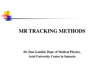 MR TRACKING METHODS Dr. Dan Gamliel, Dept. of Medical Physics,  Ariel University Center in Samaria