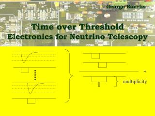 Time over Threshold                          Electronics for Neutrino Telescopy