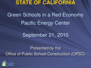 STATE OF CALIFORNIA  Green Schools in a Red Economy  Pacific Energy Center  September 21, 2010
